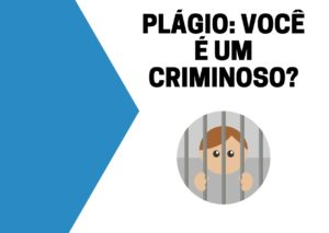 PLÁGIO VOCÊ É UM CRIMINOSO 300x213 - Citação de Site e Normas ABNT