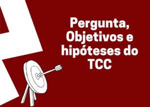 Pergunta Objetivos e hipóteses do TCC 300x213 - Início