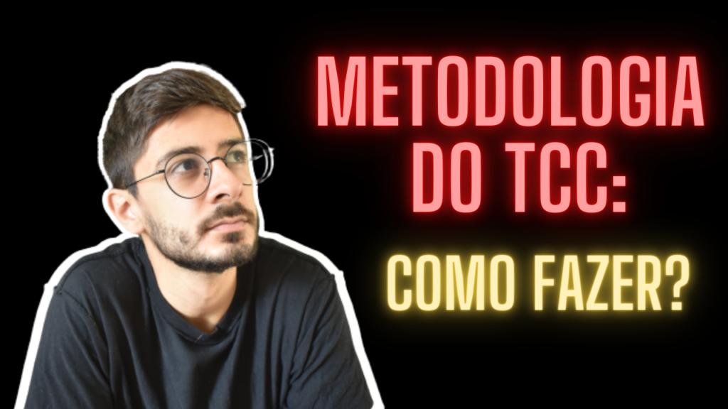 aprenda como fazer a metodologia do tcc